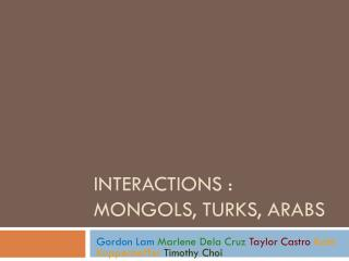 Interactions : Mongols, Turks, Arabs
