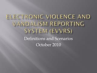 Electronic Violence and Vandalism Reporting System (EVVRS)