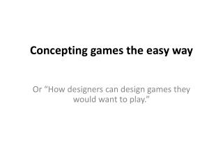 Concepting games the easy way