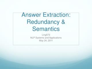 Answer Extraction: Redundancy & Semantics