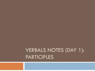 Verbals Notes (Day 1): Participles