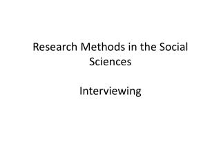 Research Methods in the Social Sciences  Interviewing