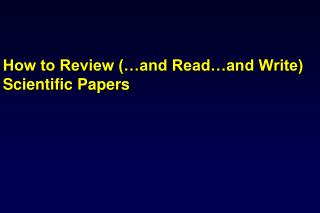 How to Review (…and Read…and Write) Scientific Papers