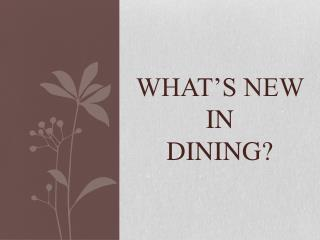 What's New in  Dining?