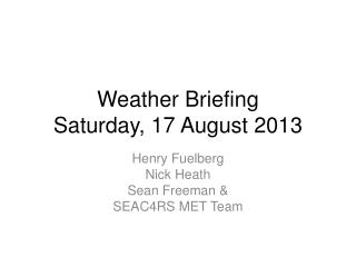 Weather Briefing Saturday, 17 August 2013