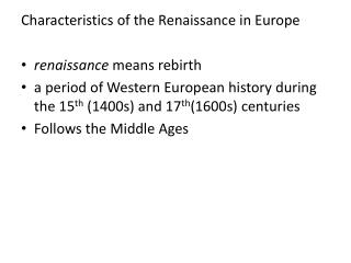 C haracteristics of the Renaissance in Europe renaissance  means rebirth