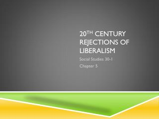 20 th  Century Rejections of Liberalism