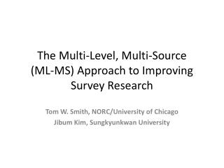 The Multi-Level, Multi-Source  (ML-MS) Approach to Improving Survey Research