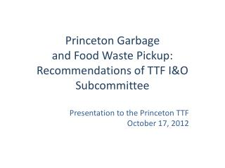 Princeton Garbage and Food Waste Pickup: Recommendations of TTF I&O Subcommittee
