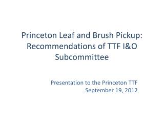 Princeton Leaf and Brush  Pickup: Recommendations of TTF I&O Subcommittee