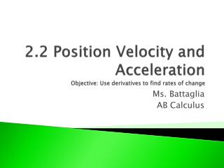2.2 Position Velocity and Acceleration Objective: Use derivatives to find rates of change