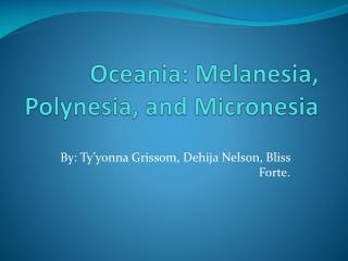 Oceania:  Melanesia, Polynesia, and Micronesia