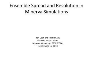 Ensemble  Spread and Resolution in Minerva Simulations