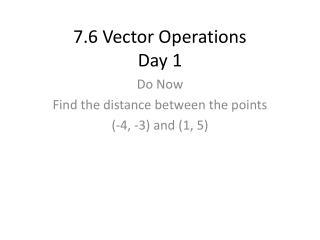 7.6 Vector Operations Day 1