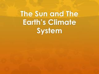 The Sun and The Earth's Climate System
