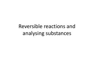 Reversible reactions and analysing substances