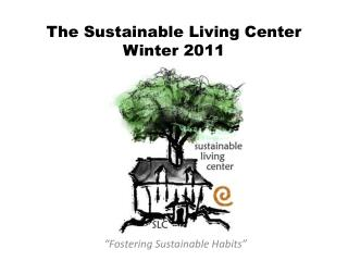 The Sustainable Living Center Winter 2011