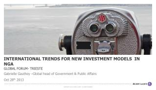 INTERNATIONAL TRENDS FOR NEW INVESTMENT MODELS  IN NGA GLOBAL FORUM- TRIESTE