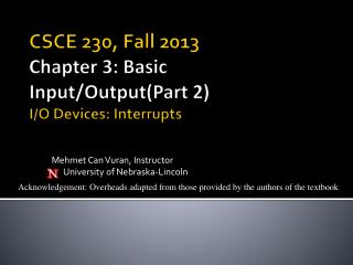 CSCE 230, Fall 2013 Chapter 3: Basic Input/Output(Part 2) I/O Devices: Interrupts