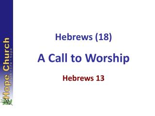 Hebrews (18) A Call to Worship Hebrews 13
