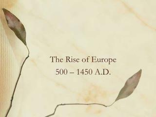 The Rise of Europe 500 –  1450  A.D.