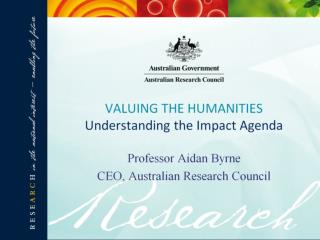 VALUING THE HUMANITIES Understanding the Impact Agenda