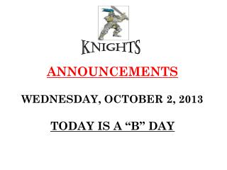 "ANNOUNCEMENTS WEDNESDAY, OCTOBER 2, 2013 TODAY IS A ""B"" DAY"