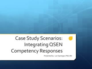 Case Study Scenarios:  Integrating QSEN Competency Responses