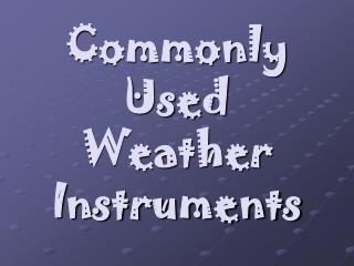 Commonly Used Weather Instruments