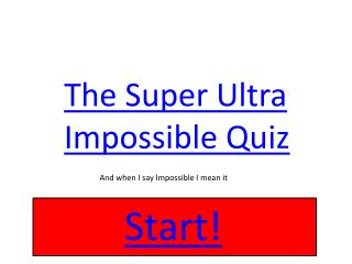 The Super Ultra  I mpossible Quiz