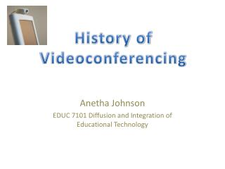 Anetha Johnson EDUC 7101 Diffusion and Integration of Educational Technology