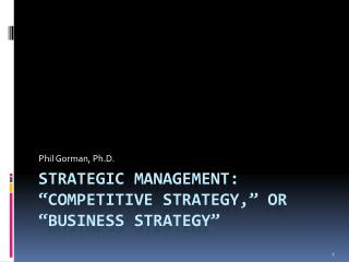 "Strategic management: ""competitive  strategy,""  or ""business strategy"""