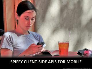 Spiffy client-side  APIs for mobile
