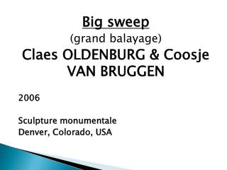 Big sweep (grand balayage) Claes OLDENBURG & Coosje VAN BRUGGEN 2006 Sculpture monumentale