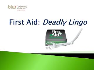 First Aid:  Deadly Lingo