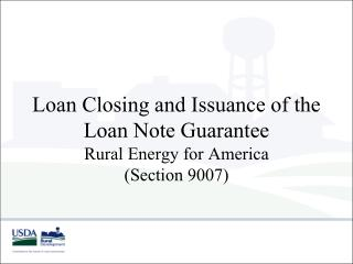 Loan Closing and Issuance of the Loan Note Guarantee Rural Energy for America  (Section 9007)