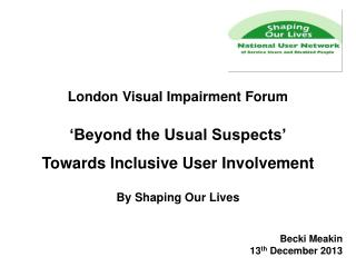London Visual Impairment Forum ' Beyond the Usual Suspects' Towards Inclusive User Involvement