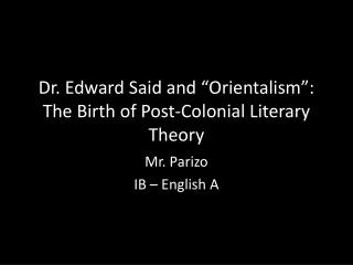 "Dr. Edward Said and "" Orientalism "": The Birth of Post-Colonial Literary Theory"