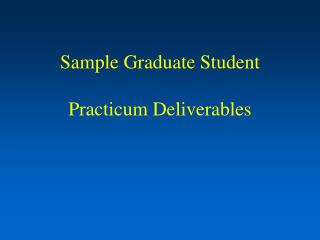 Sample Graduate Student Practicum Deliverables