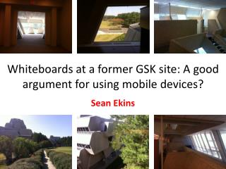 Whiteboards at a former GSK site: A good argument for using mobile devices?
