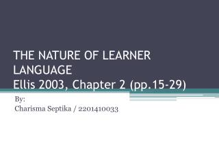 THE NATURE OF LEARNER LANGUAGE Ellis 2003, Chapter 2 (pp.15-29)