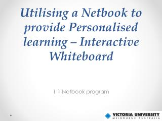 Utilising a Netbook to provide  Personalised learning – Interactive Whiteboard