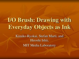 I/O Brush: Drawing with Everyday Objects as Ink