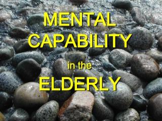 MENTAL CAPABILITY in the ELDERLY