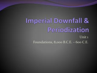 Imperial Downfall & Periodization
