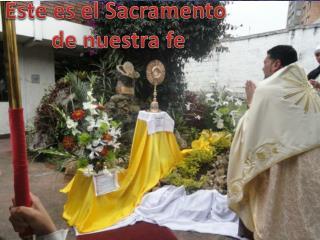 Este es el Sacramento  de nuestra fe