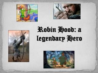 Robin Hood: a  legendary Hero