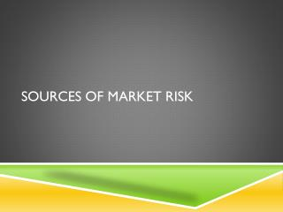 Sources of Market Risk