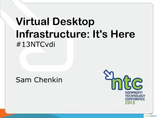 Virtual Desktop Infrastructure: It's Here # 13NTCvdi
