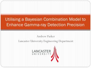 Utilising a Bayesian Combination  M odel to Enhance  G amma-ray Detection Precision